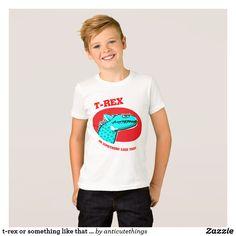 t-rex or something like that funny cartoon T-Shirt #funny #dinosaur #cartoon #t-rex #jurassic #tshirt #design #apparel #custom #kids #trendy #fun #humor #cartoon