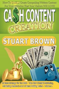 Cash Content Creation - How To EASILY Create Compelling Written Content For Your Websites That Your Visitors Will LOVE! (Content Strategy for the Web ... and Content Writing Rules - Volume 1) by Stuart Brown. $13.95. Author: Stuart Brown. Publisher: Revitaliser Publishing (October 15, 2012). Publication: October 15, 2012