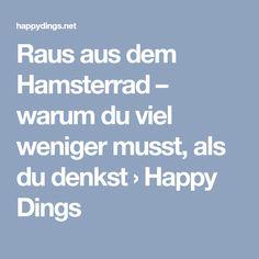 Raus aus dem Hamsterrad – warum du viel weniger musst, als du denkst › Happy Dings