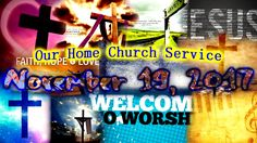 Our Home Church Service, November 19, 2017 – Maimas Productions