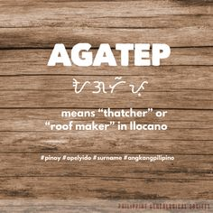 "AGATEP means ""thatcher"" or ""roof maker"" in Ilocano. Tagalog, Surnames, Pinoy, Traditional, Writing, Bear, Bears, Being A Writer"