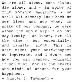 Hunter S. Thompson   I have never ever read anything so true to my heart as this