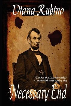 A Necessary End: The Act of a Desperate Rebel (Lincoln Assassination) by Diana Rubino, http://www.amazon.com/dp/1481020722/ref=cm_sw_r_pi_dp_uWTcrb1JQ0PNP | http://PhilosBooks.com