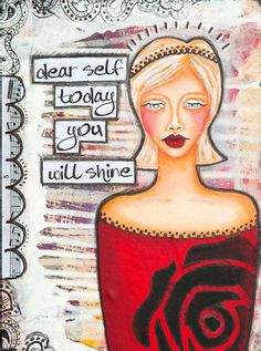 """Dear Self Today You Will Shine, Portrait painting, beautiful woman, positive quote, affirmation, wall decor, print 12 x 16"""", Giclée"""