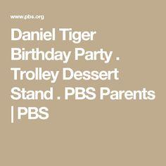 Daniel Tiger Birthday Party . Trolley Dessert Stand . PBS Parents | PBS