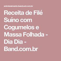 Receita de Filé Suíno com Cogumelos e Massa Folhada - Dia Dia - Band.com.br