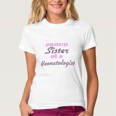 Proud Sister of a Neonatologist T Shirt, Hoodie Sweatshirt