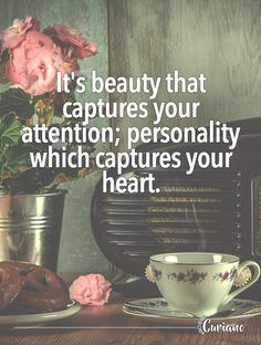 It's beauty that captures your attention; personality which captures your heart.