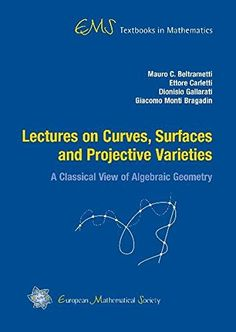 Lectures on curves, surfaces and projective varieties : a classical view of algebraic geometry / Mauro C. Beltrametti ... [et al.] ; translated from the Italian by Francis Sullivan. 2009. Máis información:  http://www.ems-ph.org/books/book.php?proj_nr=103