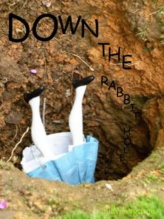 Alice in wonderland down the rabbit hole.