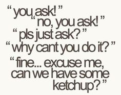 haha this is my friends all the time!