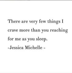 """Quotes about Love : """"There are very few things I crave more than you reaching for me as you sle"""