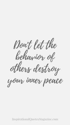 Don't let the behavior of others destroy your inner peace Inspirational quote about life and relationships
