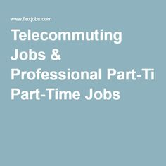 Telecommuting Jobs & Professional Part-Time Jobs
