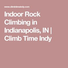 Indoor Rock Climbing in Indianapolis, IN | Climb Time Indy