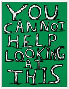 Untitled (You cannot help looking at this), 2007  by David Shrigley
