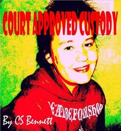 Court Approved Custody by CS Bennett, http://www.amazon.com/dp/B00B2G7W5M/ref=cm_sw_r_pi_dp_UHZ-qb0FWQH9F