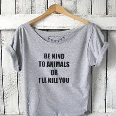 FREE SHIPPING- Be Kind to Animals Or I'll Kill You, Hipster Animal Shirt, Hipster Style, Off Shoulder Shirt, (women, teen girls)