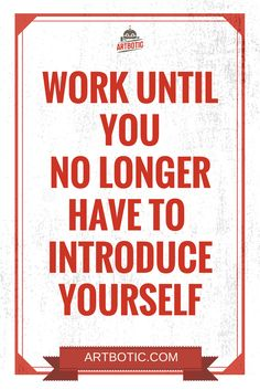 Work until you no longer have to introduce yourself - Inspiring hustle quotes for motivation