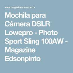 Mochila para Câmera DSLR Lowepro - Photo Sport Sling 100AW - Magazine Edsonpinto