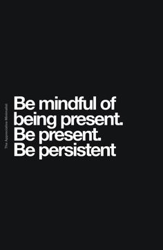 Be mindful of being present. Be present. Be persistent. Startup business ideas - entrepreneur quotes - entrepreneur motivation - entrepreneur tips - Make money online - Quotes Loyalty, Wisdom Quotes, True Quotes, Funny Quotes, My Soulmate Quotes, Sass Quotes, Humor Quotes, Smile Quotes, Qoutes