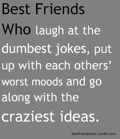 That craziest idea part is the best one !me and my bestie sometimes used to wonder from where did that craziness come from ! Best Friends Sister, I Love My Friends, Bestest Friend, Best Friends For Life, Best Friend Goals, Best Friends Forever, Bff Quotes, Best Friend Quotes, Friendship Quotes