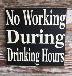 No Working During Drinking Hours.  Wood Sign  #Handmade #RusticPrimitive