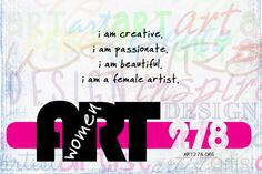 I am creative.   I am passionate.   I am beautiful.   I am a female artist.    Women in Art 278 Magazine   www.ART278.org   share, comment, tag yourself or your page <3