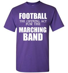 Football The Opening Act for the Marching Band Shirt by Tshirt Unicorn Each shirt is made to order using digital printing in the USA. Allow days to print the order and get it shipped. This comfy w//pretty much how my school works Marching Band Shirts, Marching Band Humor, Drumline Shirts, Band Mom, Band Nerd, Band Problems, Bae, Band Jokes, Instruments