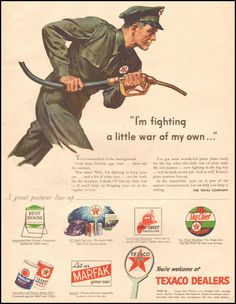 I'm fighting a little war of my own...  TEXACO DEALERS  LIFE  03/12/1945