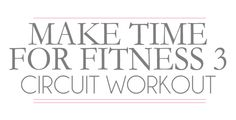 Make Time for Fitness 3 Circuit Workout jillconyers.com
