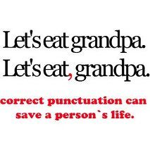 Illustrate a sentence with incorrect punctuation Supply students with a series of incorrect examples. Have them brainstorm their own and then draw it! Some punctuation humor for a language arts lesson Great Quotes, Quotes To Live By, Me Quotes, Funny Quotes, Hilarious Sayings, That's Hilarious, Funny Ads, Funny Phrases, Funny Food