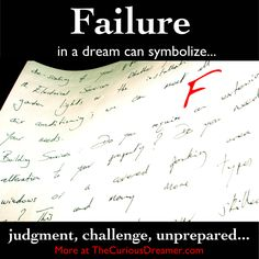 In a dream, failing at something can represent...       More at TheCuriousDreamer.  #DreamMeaning #DreamSymbol