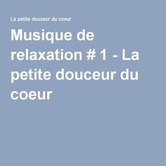 Musique de relaxation # 1 - La petite douceur du coeur