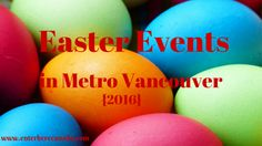Easter arrives at the tail end of March this year, check out our list of the local events happening in Metro Vancouver this holiday season. Easter Events, Fraser Valley, Local Events, Easter Eggs, Vancouver, Places, Holiday, Vacations, Holidays