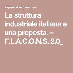 La struttura industriale italiana e una proposta. – F.L.A.C.O.N.S. 2.0_