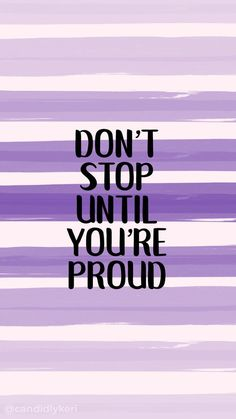 Wallpaper – İphone,Android Dont stop until you're proud purple lines paint brush quote inspirational b… – My Pin Page Motivacional Quotes, Goal Quotes, Cute Quotes, Words Quotes, Funny Positive Quotes, Epic Quotes, Quotes Women, Sayings, Qoutes