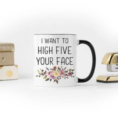 Funny Coffee Mug, I Want To High Five Your Face, Funny Coworker Gift, Gift for Sister, College Stude