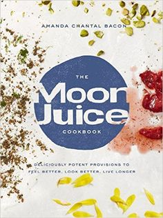 The Moon Juice Cookbook: Deliciously Potent Provisions to Feel Better, Look Better, Live Longer: Amanda Chantal Bacon: 9780804188203: Amazon.com: Books