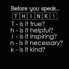 THINK before you speak!!