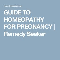 GUIDE TO HOMEOPATHY FOR PREGNANCY   Remedy Seeker