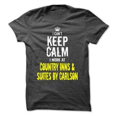 Special- I cant KEEP CALM, I work at Country Inns &  Suites By Carlson