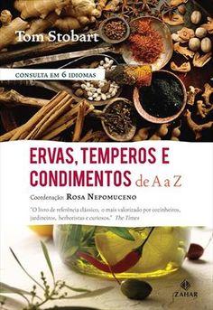 ERVAS, TEMPEROS E CONDIMENTOS DE A A Z - Tom Stobart - Livro Meat, Food, Kindle, Spices And Herbs, Sauce Recipes, Preserve, Journals, Food Food, Essen