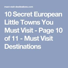 10 Secret European Little Towns You Must Visit - Page 10 of 11 - Must Visit Destinations