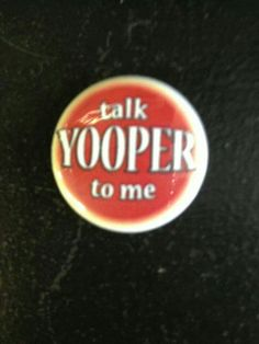 Yooper. I still have my Yooper Accent, and I haven't lived there in 29 years!!! Lol