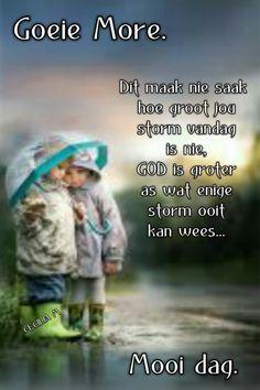 Good Morning Rainy Day, Good Morning Wishes, Lekker Dag, Afrikaanse Quotes, Goeie Nag, Goeie More, Mornings, Poems, Sayings