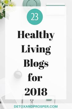 23 healthy living blogs for 2018. Want to live more naturally and get healthy in 2018? This roundup of healthy living blogs provides the best resources in one convenient place!