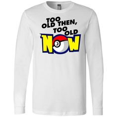 Pokemon Too Old Then Too Old Now Long Sleeve - UnicornAZ - Fortnite, Sport, Trending apparel Size Chart, Pokemon, Graphic Sweatshirt, Clothing Accessories, Sweatshirts, Long Sleeve, Sleeves, Sports, Sweaters