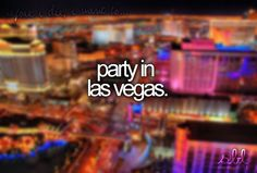 Bucket List Idea - Party in Las Vegas. Maybe for my daughters 21st.........that would be fun :-)