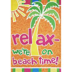 Relax - we're on beach time!   Flip-It!® - text is readable on both sides  Rain or Shine�40-in x 28-in Beach Flag- $15.97 Also available in garden flag for $8.97!